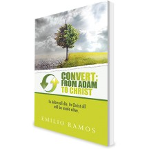 AVAILABLE NOW! Convert: From Adam To Christ - by Emilio Ramos